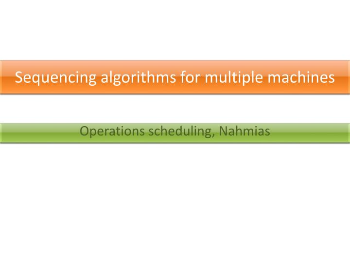 sequencing algorithms for multiple machines n.