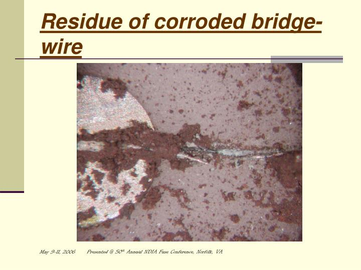Residue of corroded bridge-wire