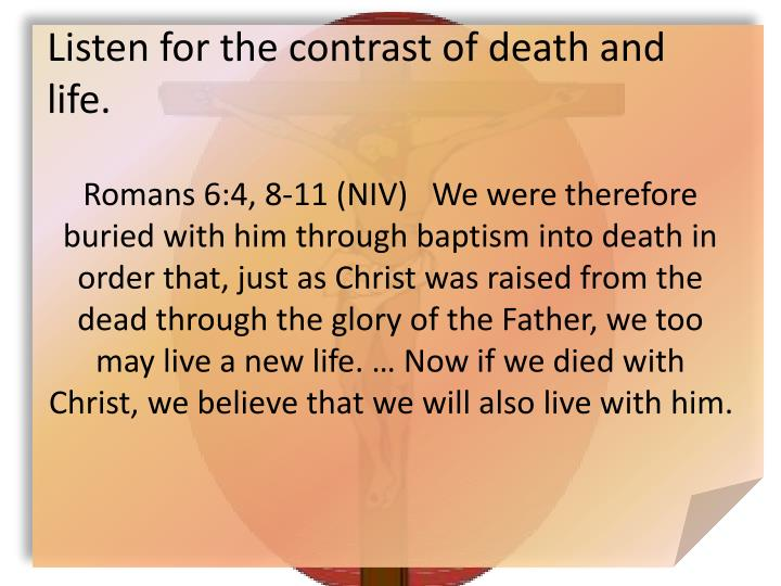 Listen for the contrast of death and life.
