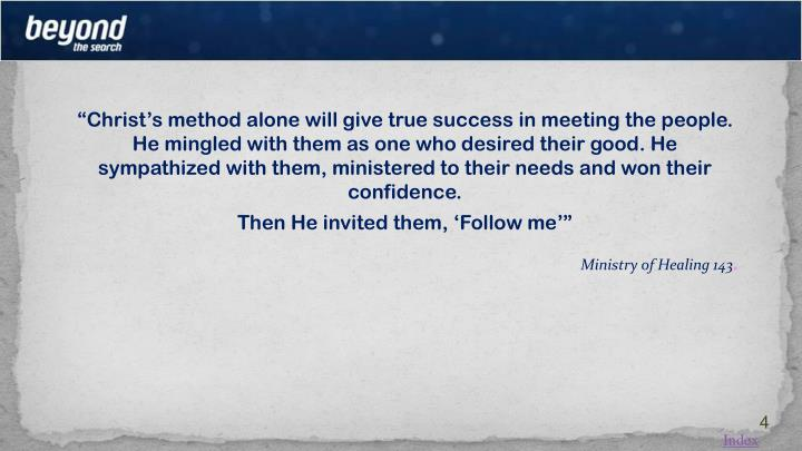 """""""Christ's method alone will give true success in meeting the people.  He mingled with them as one who desired their good. He"""