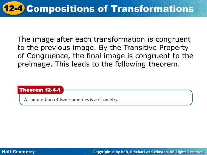 The image after each transformation is congruent to the previous image. By the Transitive Property of Congruence, the final image is congruent to the preimage. This leads to the following theorem.