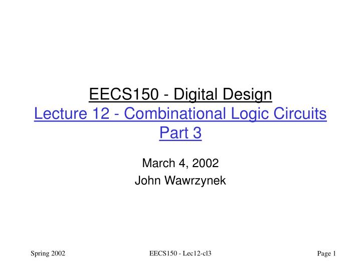 eecs150 digital design lecture 12 combinational logic circuits part 3 n.