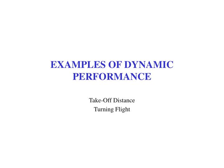 EXAMPLES OF DYNAMIC PERFORMANCE