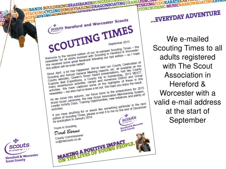 We e-mailed Scouting Times to all adults registered with The Scout Association in Hereford & Worcester with a valid e-mail address at the start of September