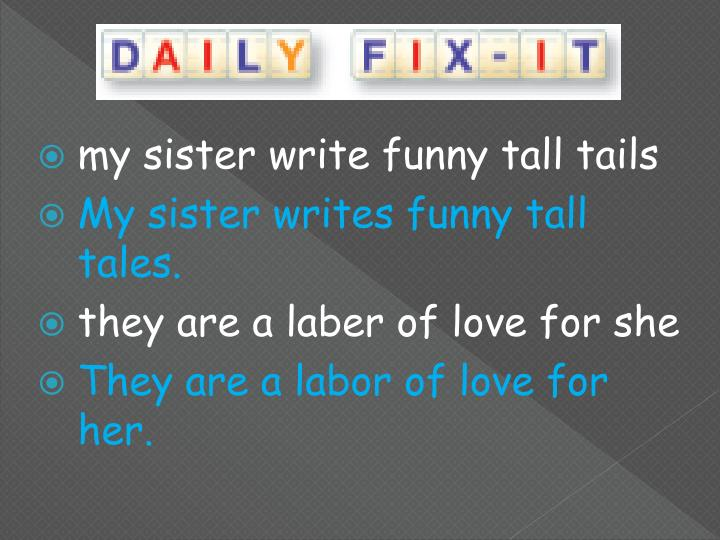 my sister write funny tall tails