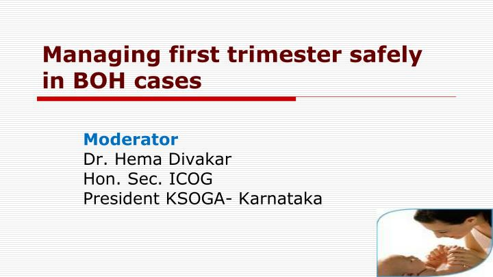 Managing first trimester safely in BOH cases