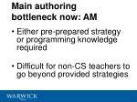 main authoring bottleneck now am