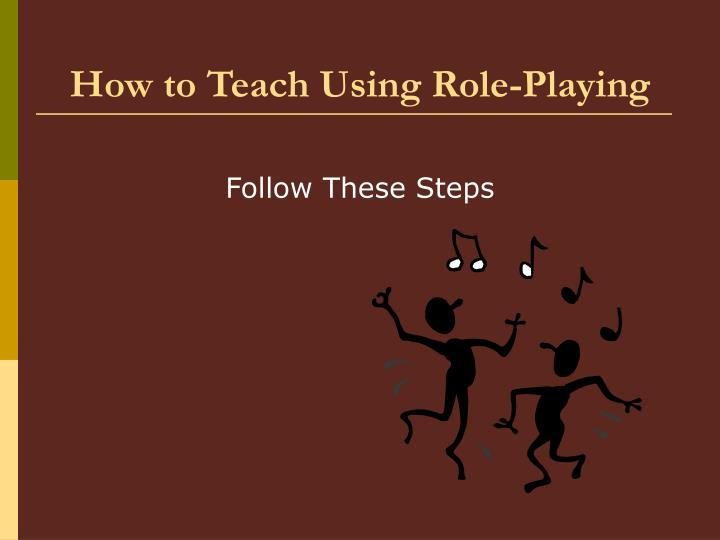 How to Teach Using Role-Playing