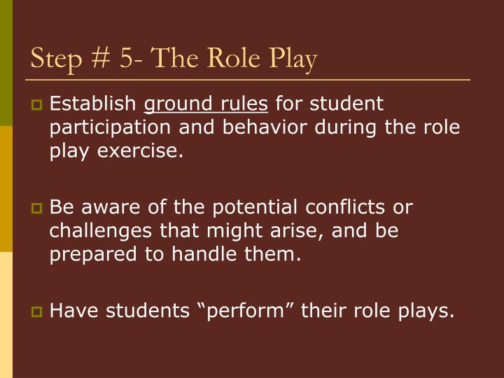 Step # 5- The Role Play