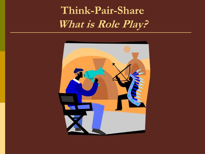 Think pair share what is role play