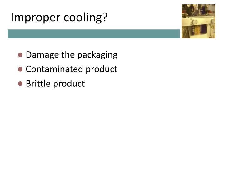 Improper cooling?