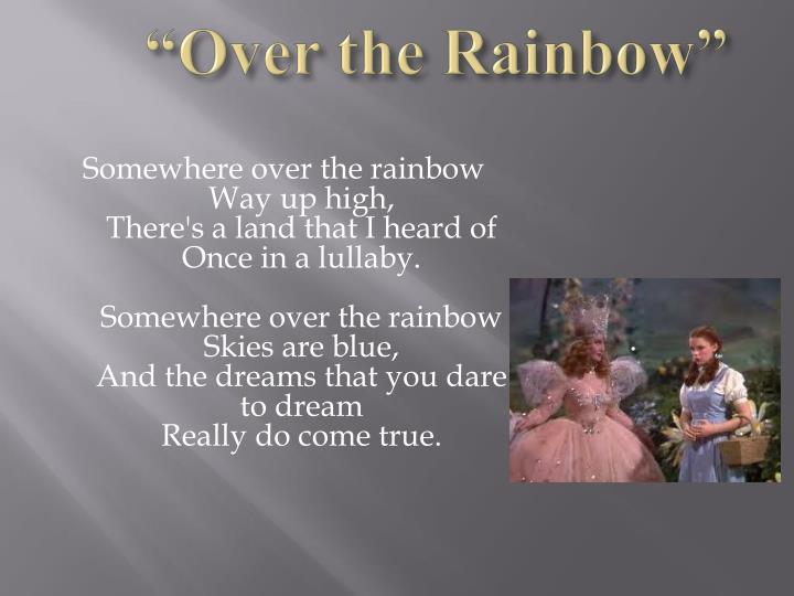 """Over the Rainbow"""
