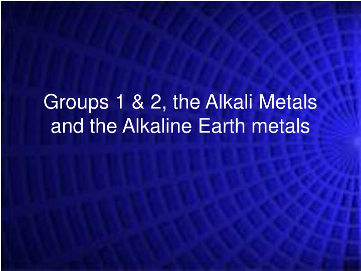 groups 1 2 the alkali metals and the alkaline earth metals