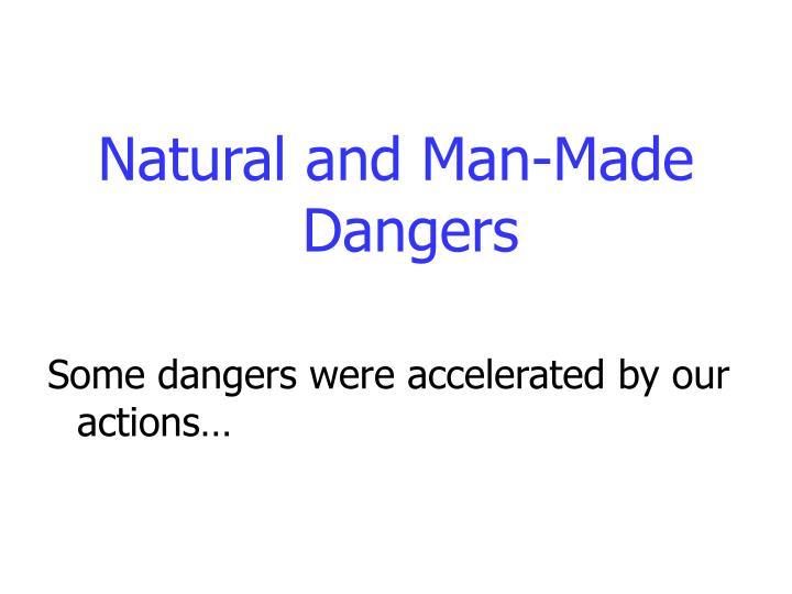 Natural and Man-Made Dangers