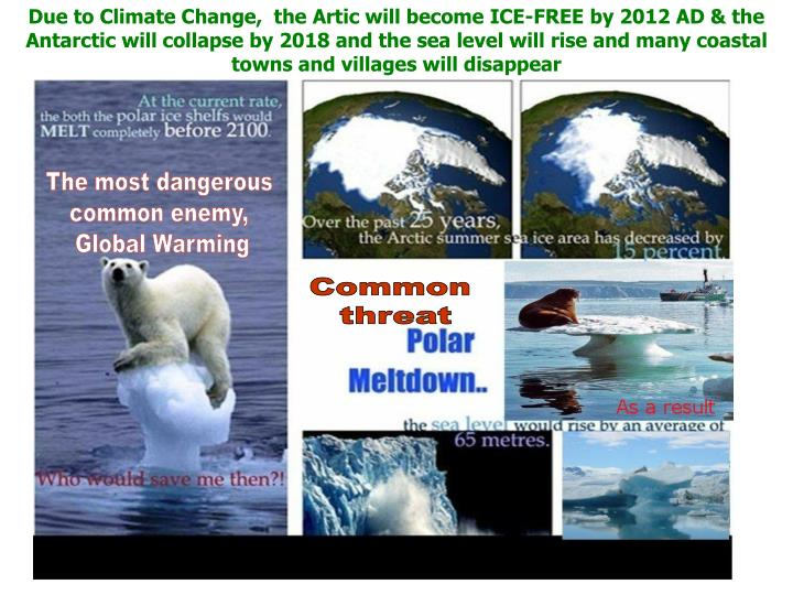 Due to Climate Change,  the Artic will become ICE-FREE by 2012 AD & the Antarctic will collapse by 2018 and the sea level will