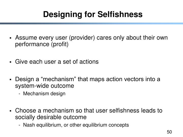 Designing for Selfishness