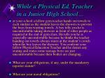 while a physical ed teacher in a junior high school