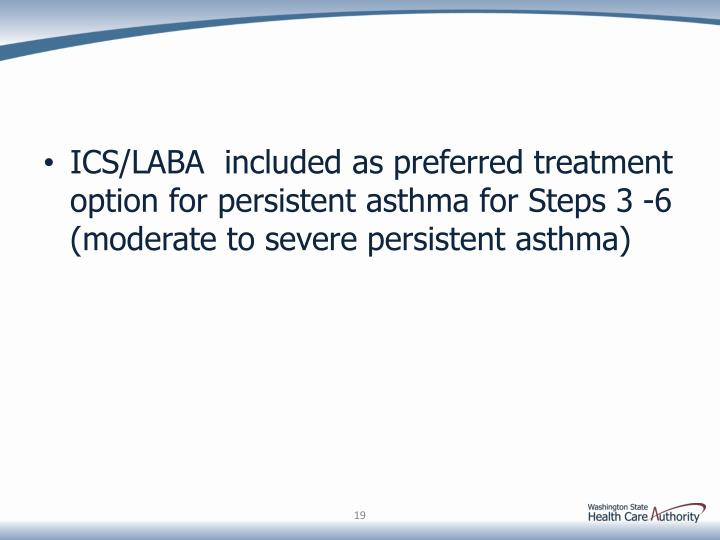 ICS/LABA  included as preferred treatment option for persistent asthma for Steps 3 -6 (moderate to severe persistent asthma)