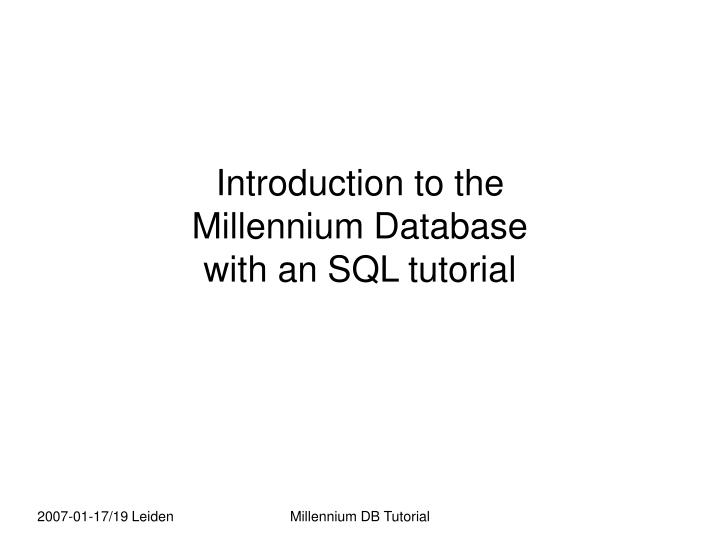 Introduction to the millennium database with an sql tutorial