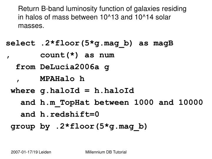 Return B-band luminosity function of galaxies residing in halos of mass between 10^13 and 10^14 solar masses.