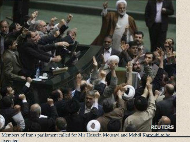 Members of Iran's parliament called for Mir Hossein Mousavi and Mehdi Karroubi to be executed