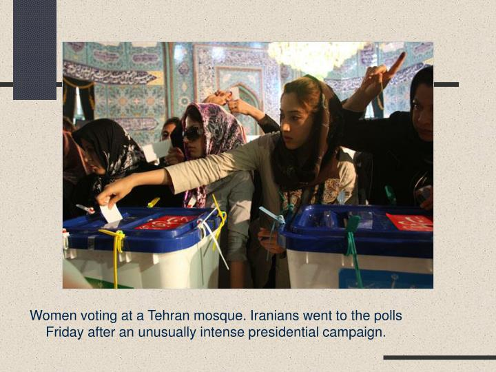 Women voting at a Tehran mosque. Iranians went to the polls Friday after an unusually intense presidential campaign.