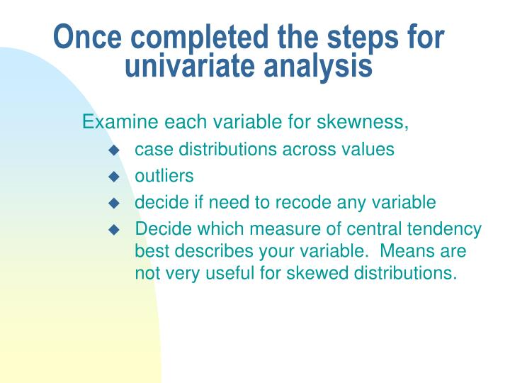 Once completed the steps for univariate analysis