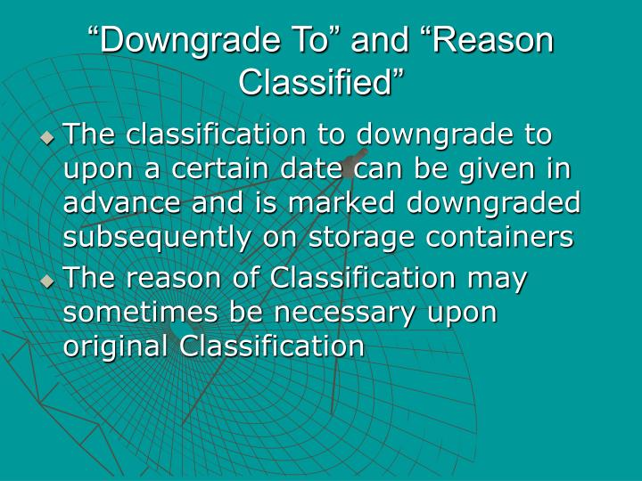"""""""Downgrade To"""" and """"Reason Classified"""""""
