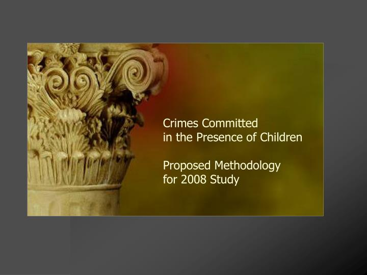 Crimes committed in the presence of children proposed methodology for 2008 study