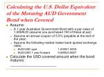 calculating the u s dollar equivalent of the maturing aud government bond when covered