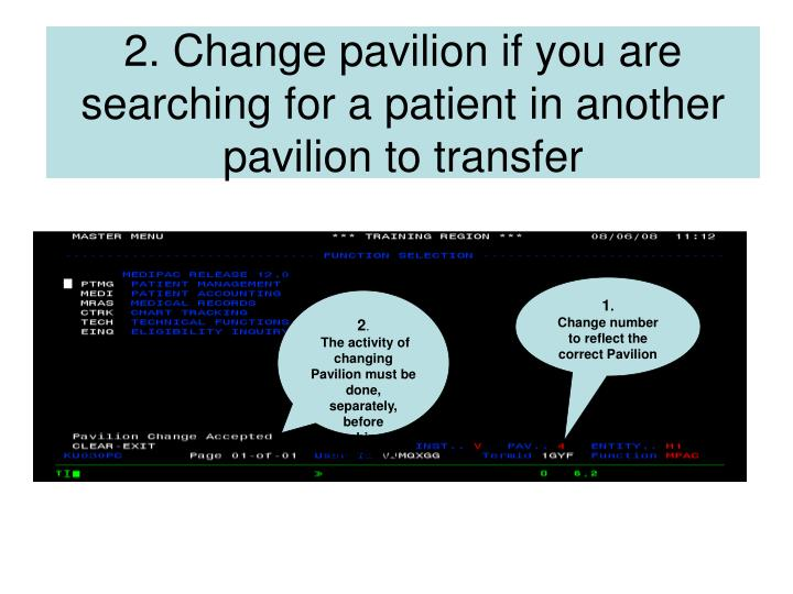 2 change pavilion if you are searching for a patient in another pavilion to transfer