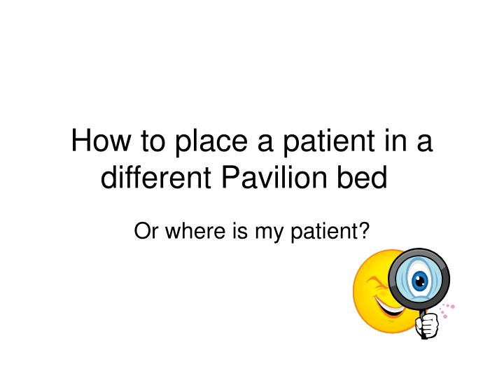 How to place a patient in a different pavilion bed