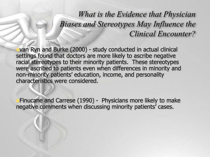 What is the Evidence that Physician Biases and Stereotypes May Influence the Clinical Encounter?