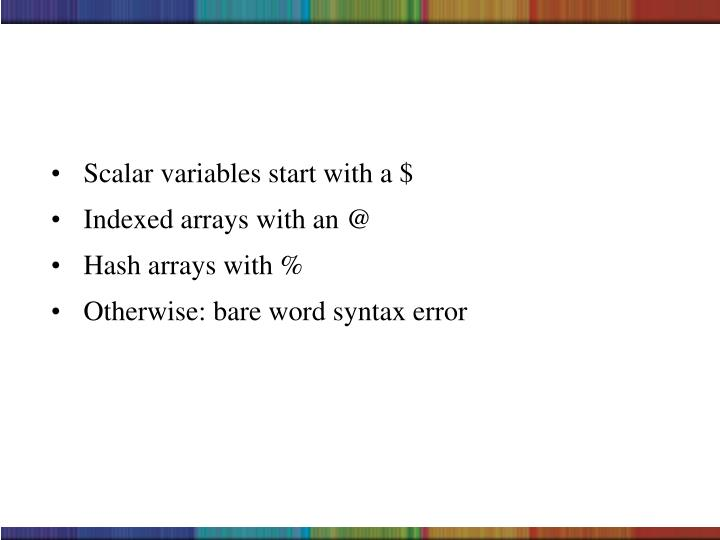 Scalar variables start with a $