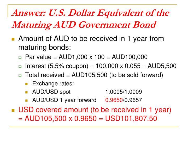 Answer: U.S. Dollar Equivalent of the Maturing AUD Government Bond