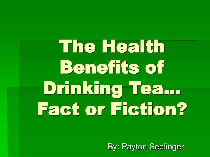 the health benefits of drinking tea fact or fiction n.