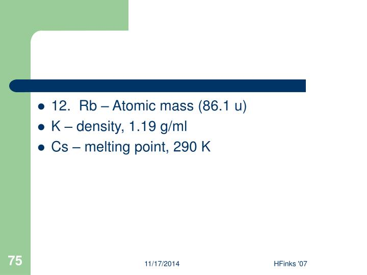 12.  Rb – Atomic mass (86.1 u)