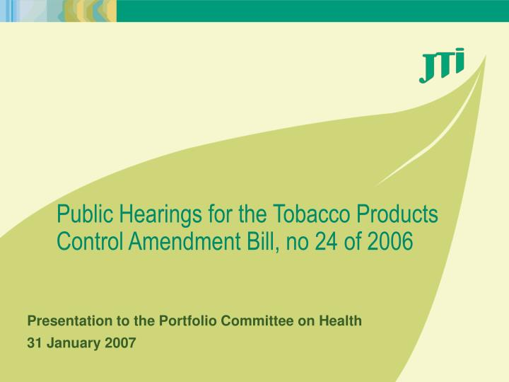 Public hearings for the tobacco products control amendment bill no 24 of 2006