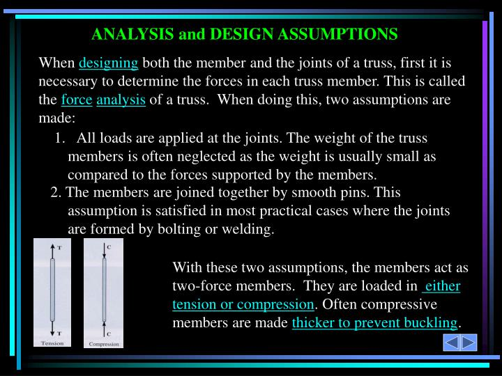 With these two assumptions, the members act as two-force members.  They are loaded in
