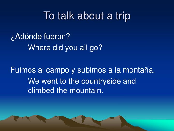To talk about a trip1