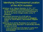 identifying chromosomal location of the ach mutation