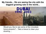 my friends we are seeing the city with the biggest growing rate in the world