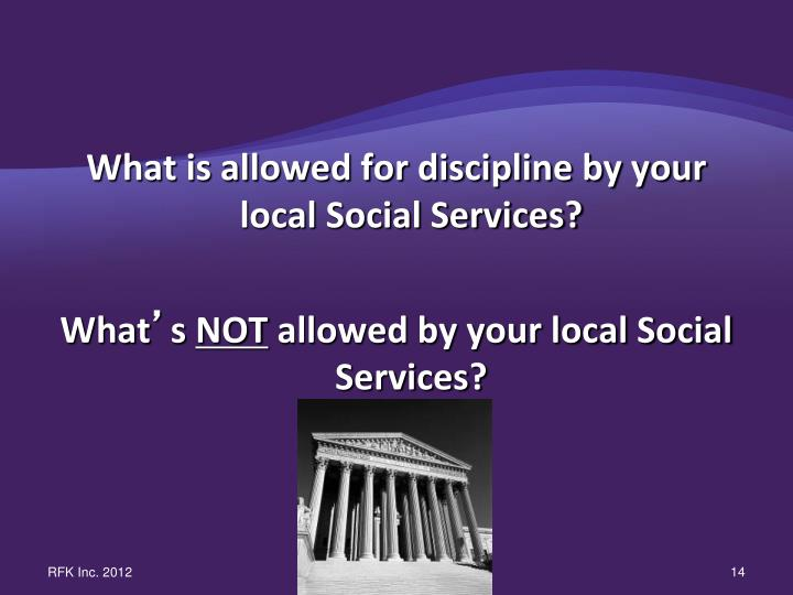 What is allowed for discipline by your local Social Services?