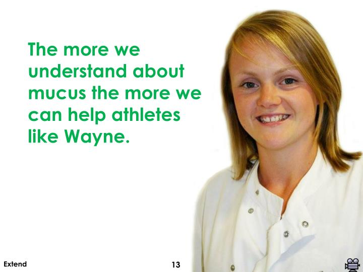 The more we understand about mucus the more we can help athletes like Wayne.