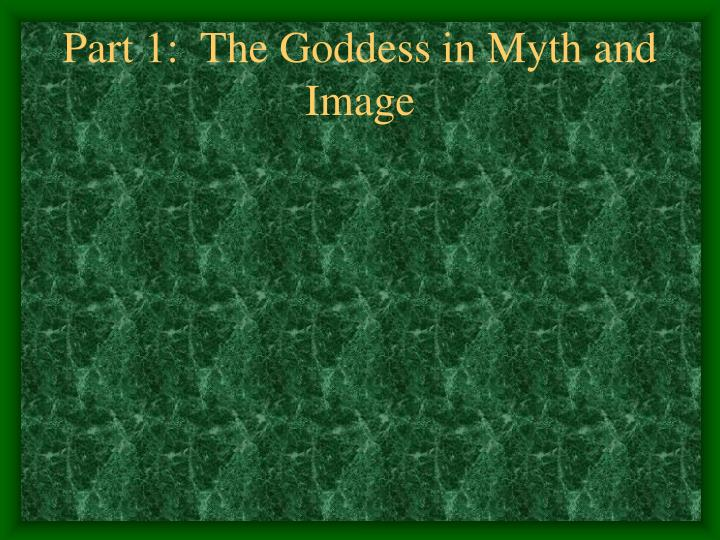 Part 1 the goddess in myth and image