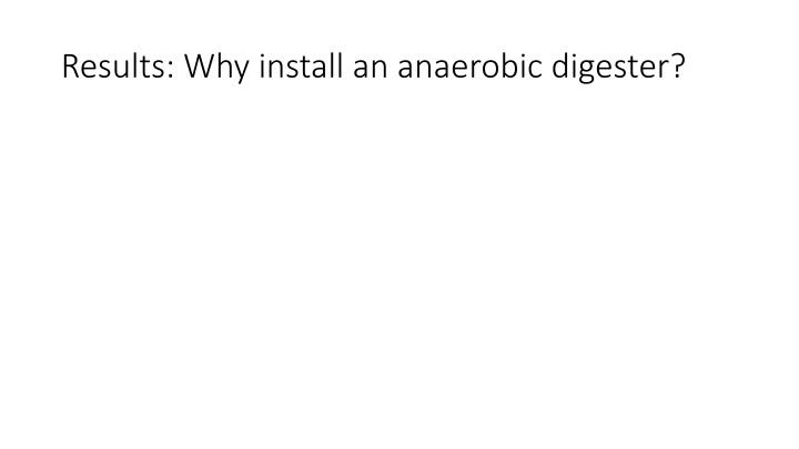 Results: Why install an anaerobic digester?