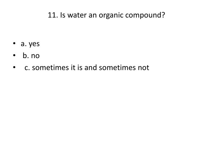 11. Is water an organic compound?