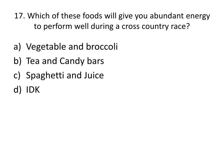 17. Which of these foods will give you abundant energy to perform well during a cross country race?