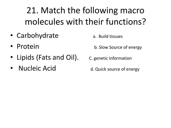 21. Match the following macro molecules with their functions?