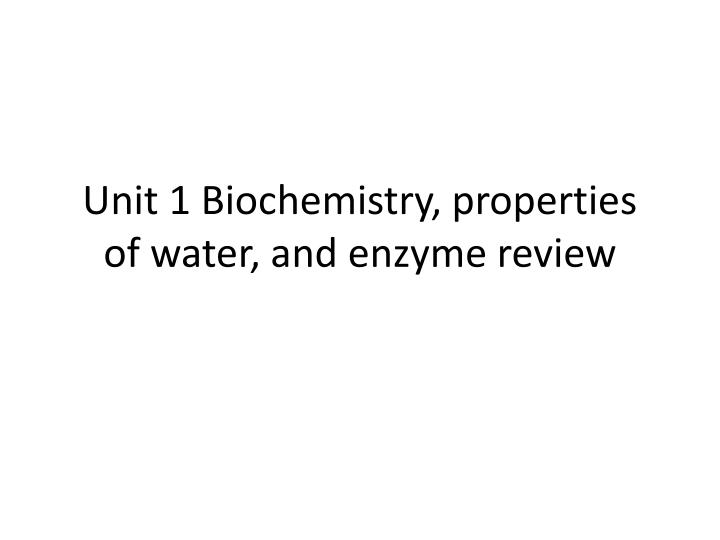 Unit 1 biochemistry properties of water and enzyme review